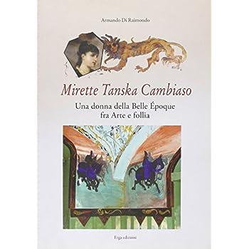 Mirette Tanska Cambiaso. Una Donna Della Belle Époque Fra Arte E Follia