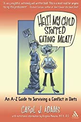 Help! My Child Stopped Eating Meat!: An A-Z Guide to Surviving a Conflict of Diets by Carol J. Adams (2004-02-06)