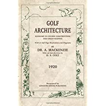 Golf Architecture: Economy in Course Construction and Green-Keeping by Alister MacKenzie (2015-09-23)