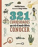 321 curiosidades que todo el mundo deber?a conocer (Ilustrados)