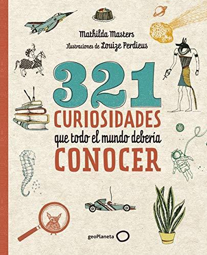 321 curiosidades que todo el mundo debería conocer (Ilustrados)
