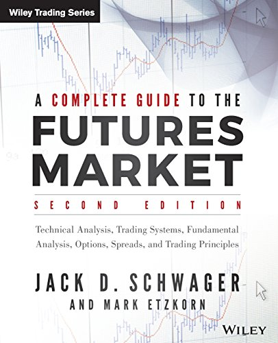 A Complete Guide to the Futures Market, 2E: Technical Analysis, Trading Systems, Fundamental Analysis, Options, Spreads, and Trading Principles (Wiley Trading)
