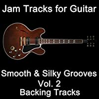 Jam Tracks for Guitar: Smooth & Silky Grooves Vol. 2 (Backing Tracks)