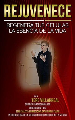 REJUVENECE: REGENERA TUS CELULAS - LA ESENCIA DE LA VIDA por QFB. Tere Villarreal