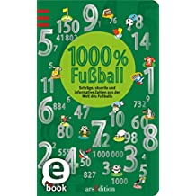 1000 % Fußball: Schräge, skurile und informative Zahlen aus der Welt des Fußballs