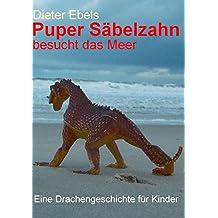 Puper Säbelzahn besucht das Meer: Eine Drachengeschichte für Kinder
