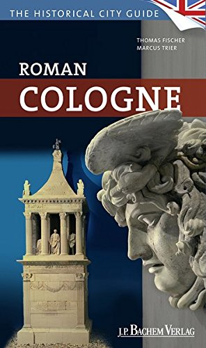 Roman Cologne: The historical city guide -