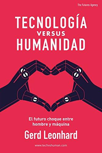 Tecnología versus Humanidad: El futuro choque entre hombre y máquina por Gerd Leonhard