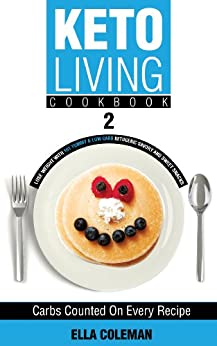 Keto Living Cookbook 2: Lose Weight with 101 Yummy & Low Carb Ketogenic Savory and Sweet Snacks (English Edition) par [Coleman, Ella]
