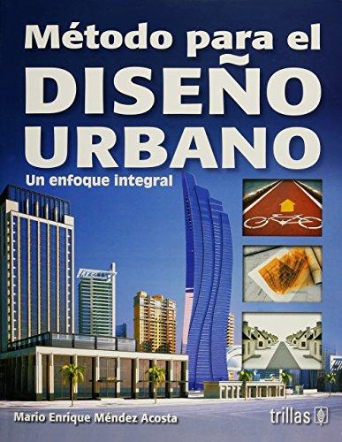Metodo para el diseno urbano/Urban Design Method: Un Enfoque Integral/an Internal Approach