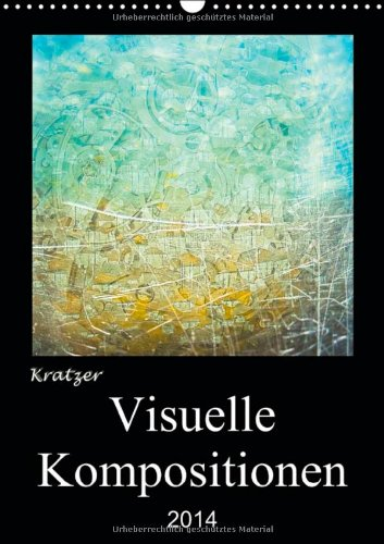 Visuelle Kompositionen (Wandkalender 2014 DIN A3 hoch): Kalender, mit 13 fantasievoll gestalteten Fotokunstwerken (Monatskalender, 14 Seiten) (Komposition Visuelle)
