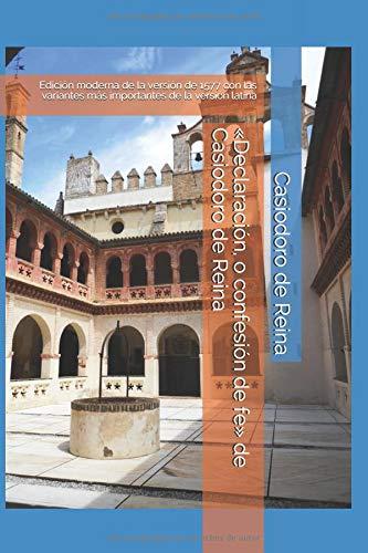 «Declaración, o confesión de fe» de Casiodoro de Reina: Edición moderna de la versión de 1577 con las variantes más importantes de la versión latina por Casiodoro de Reina