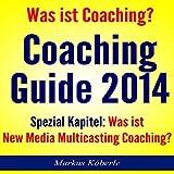 Image de Coaching Guide 2014: Was ist Coaching? Was ist New Social Media Coaching?