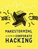 Makestorming: Le guide du corporate hacking