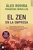 El zen en la empresa: Soluciones sencillas para emprendedores que buscan el éxito en un mundo complicado