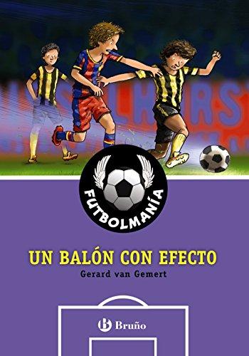 FUTBOLMANÍA. Un balón con efecto (Castellano - A Partir De 10 Años - Personajes Y Series - Futbolmanía) por Gerard Van Gemert