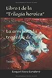 La arrebatada tragedia de Éric (Libro I de la 'Trilogía heroica'): Teatro