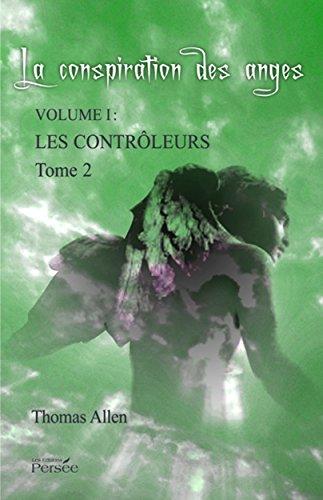 La Conspiration des Anges - Tome 2: Volume 1 : Les controleurs