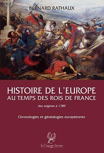 Histoire de l'Europe au temps des rois de France : Des origines à 1789 : Chronologies & généalogies européennes