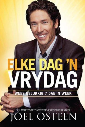 Elke Dag 'n Vrydag: Wees gelukkig 7 dae 'n week (Afrikaans Edition)