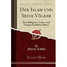 Der Islam und Seine Völker: Eine Religions-Cultur-und Zeitgeschichtliche Skizze (Classic Reprint)