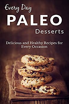Paleo Desserts: The Complete Guide to Paleo for Desserts (Everyday Recipes) (English Edition) par [Richoux, Ranae]