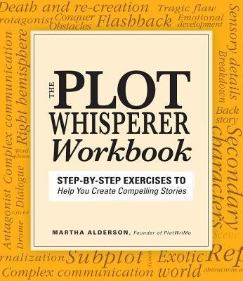 [(The Plot Whisperer Workbook: Step-by-step Exercises to Help You Create Compelling Stories)] [Author: Martha Alderson] published on (August, 2012)
