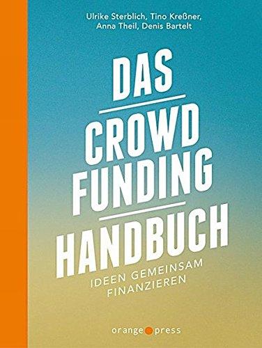 Das Crowdfunding-Handbuch: Ideen gemeinsam finanzieren