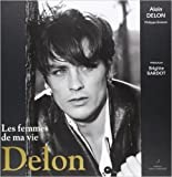 Delon - Les femmes de ma vie de Alain Delon,Philippe Barbier,Brigitte Bardot (Préface) ( 14 avril 2011 ) - 14/04/2011