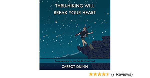 Thru Hiking Will Break Your Heart An Adventure On The Pacific Crest Trail Horbuch Download Amazonde Carrot Quinn Erin Spencer Audible Studios