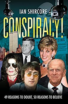 Conspiracy! 49 Reasons to Doubt, 50 Reasons to Believe von [Shircore, Ian]