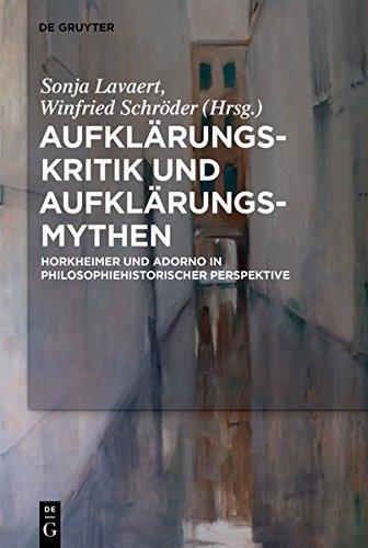 Aufklärungs-Kritik und Aufklärungs-Mythen: Horkheimer und Adorno in philosophiehistorischer Perspektive
