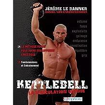 Kettlebell - La musculation ultime: La méthode russe pour votre développement athlétique