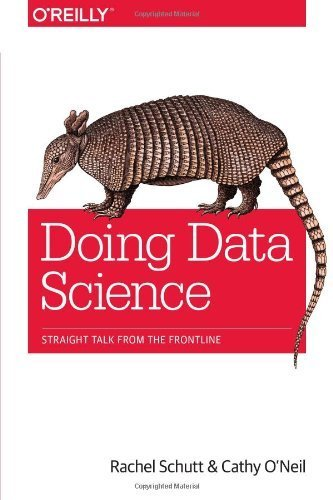 Doing Data Science: Straight Talk from the Frontline by O'Neil, Cathy, Schutt, Rachel (2013) Paperback