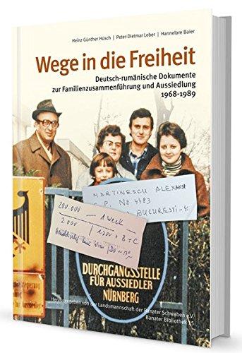 Wege in die Freiheit: deutsch-rumänische Dokumente zur Familienzusammenführung und Aussiedlung 1968-1989