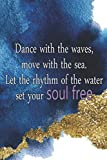 Dance With The Waves, Move With The Sea. Let The Rhythm Of The Water Set Your Soul Free.: Blank Lined Notebook Journal Diary Composition Notepad 120 Pages 6x9 Paperback ( Beach ) 1