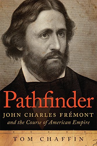 Pathfinder: John Charles Fremont and the Course of American Empire by Tom Chaffin (2014-04-10)