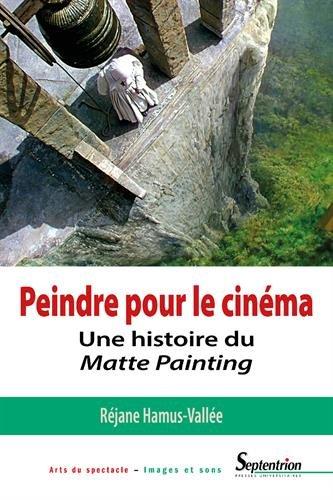 Peindre pour le cinma: Une histoire du matte painting.