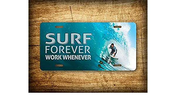 Work Whenever Surfer Beach Hawaii Water Auto Tag 6x12 Aluminum Sign Fhdang Decor Surfing Wave License Plate Surf Forever