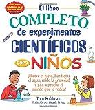 El libro complete de experimentos cientificos para niños: Hierve el hielo, haz flotar el agua, mide la gravedad y pon a prueba el mundo que te rodea! (Everything (R) Kids)