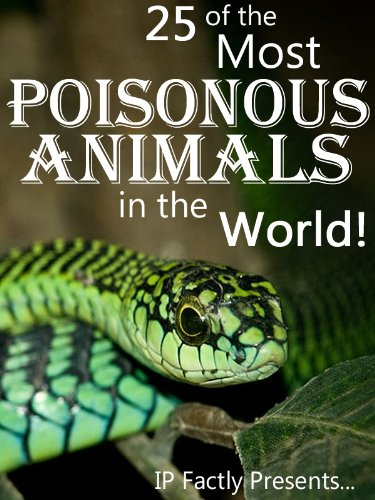 25 of the Most Poisonous Animals in the World! Incredible Facts, Photos and Video Links to Some of the Most Venomous Animals on Earth (25 Amazing Animals Series Book 3) (English Edition)