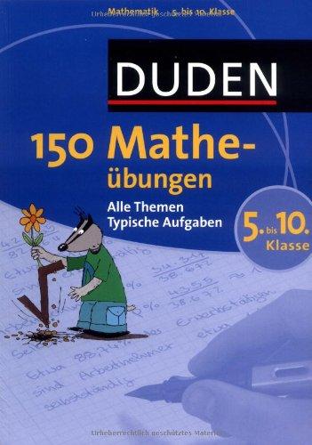 Duden - 150 Matheübungen 5. bis 10. Klasse: Alle Themen. Typische Aufgaben