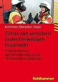 Sicher und versichert in der Freiwilligen Feuerwehr: Unfallverhütung und Versicherungsschutz für Feuerwehrangehörige (Fachbuchreihe Brandschutz)
