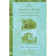The Frankfurt School: Its History, Theories, and Political Significance (Studies in Contemporary German Social Thought) by Rolf Wiggershaus (1995-02-23)