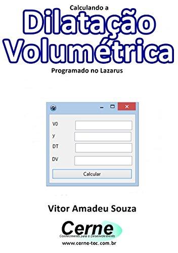 Calculando a Dilatação Volumétrica Programado no Lazarus (Portuguese Edition) por Vitor Amadeu  Souza