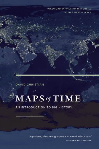 Maps of Time: An Introduction to Big History, With a New Preface (California World History Library)