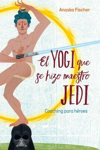 El Yogi que se hizo maestro Jedi: Coaching para Héroes
