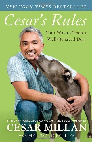 Cesar's Rules: Your Way to Train a Well-Behaved Dog by Millan, Cesar, Peltier, Melissa Jo (2011) Paperback