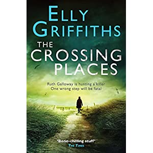 The Crossing Places: Dr Ruth Galloway Mysteries 1 (Ruth Galloway Series)