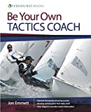 Be Your Own Tactics Coach: Improve Your Technique on the Water & Sail to Win (Wiley Nautical)